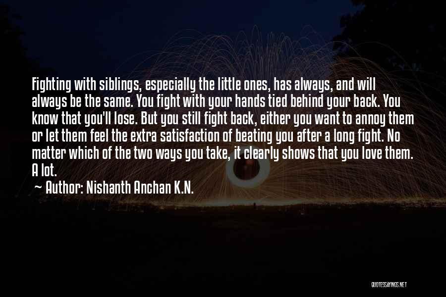 Sibling Love Quotes By Nishanth Anchan K.N.