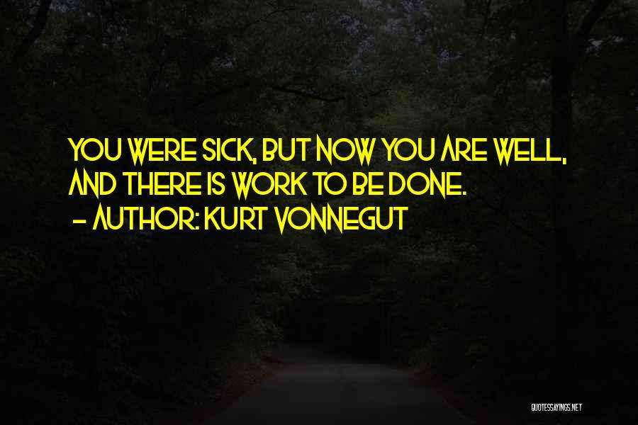 Sick But Have To Work Quotes By Kurt Vonnegut