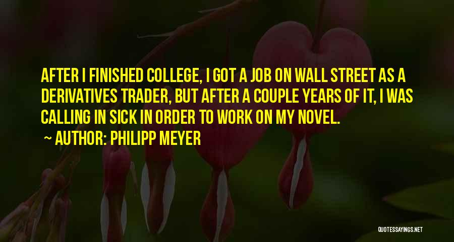 Sick But Have To Work Quotes By Philipp Meyer