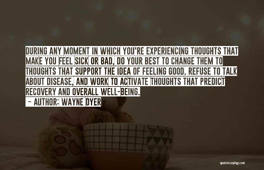 Sick But Have To Work Quotes By Wayne Dyer