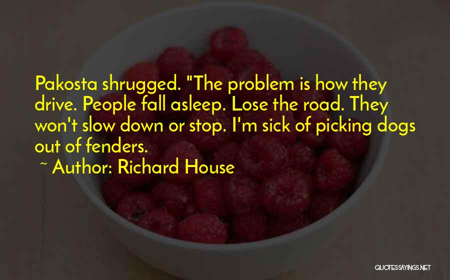 Sick Dogs Quotes By Richard House