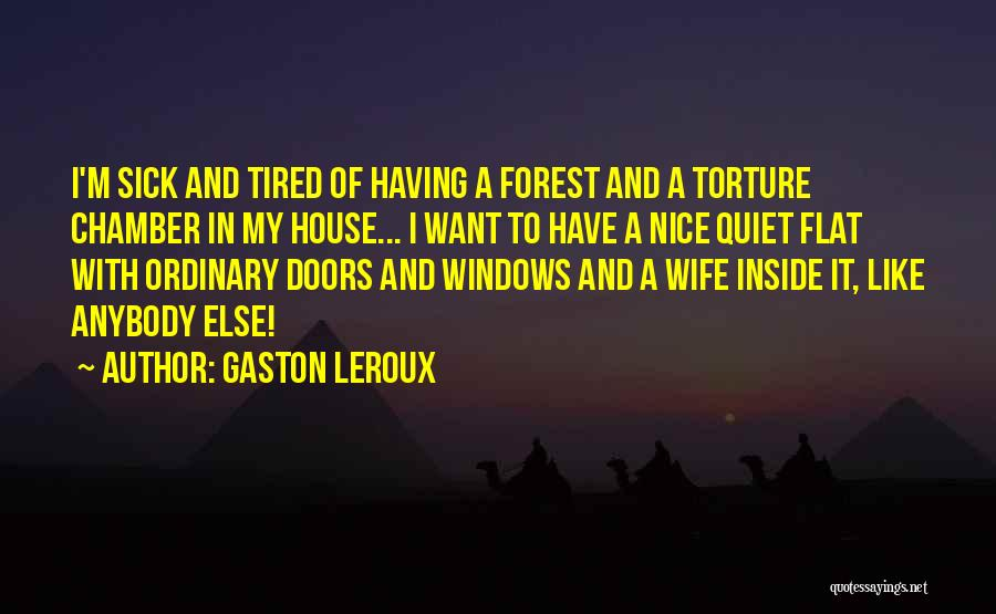 Sick Of It Quotes By Gaston Leroux