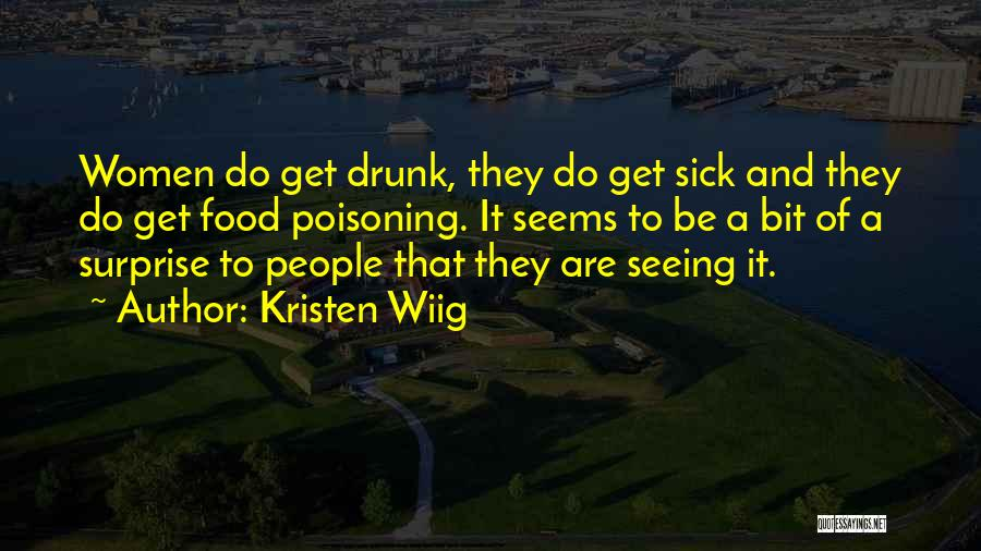 Sick Of It Quotes By Kristen Wiig