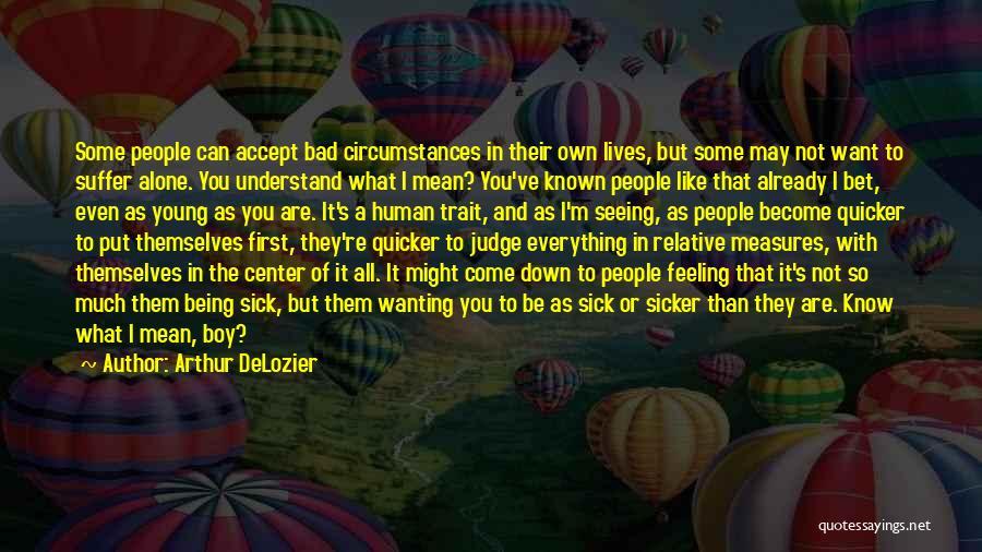 Sick Relative Quotes By Arthur DeLozier