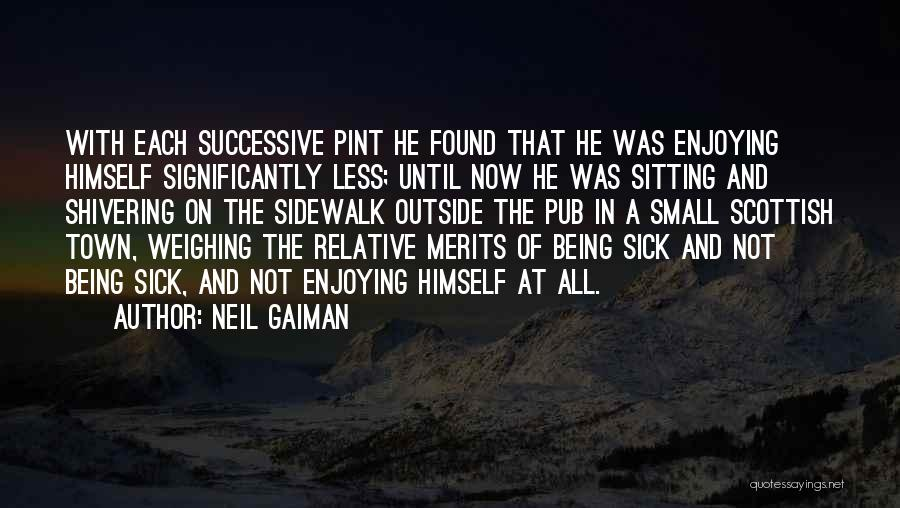 Sick Relative Quotes By Neil Gaiman