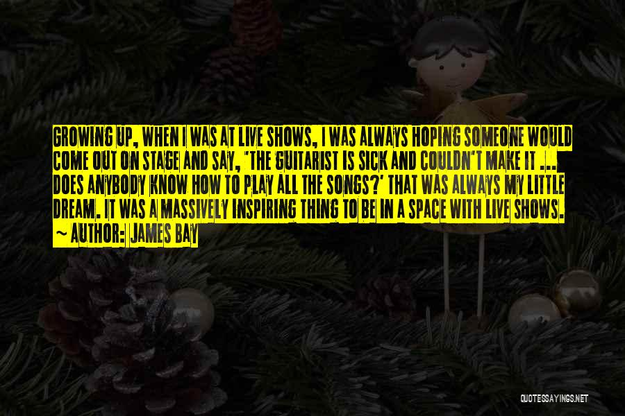 Sick Space Quotes By James Bay
