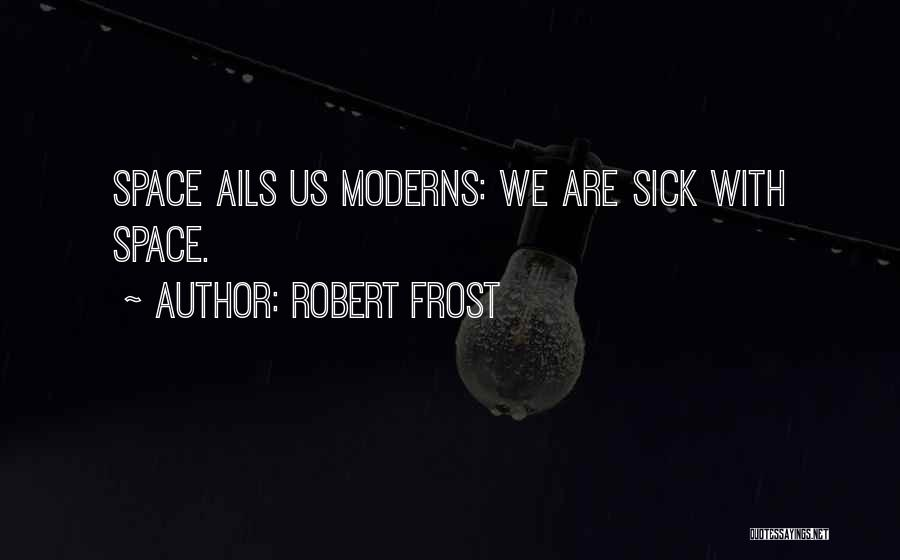 Sick Space Quotes By Robert Frost