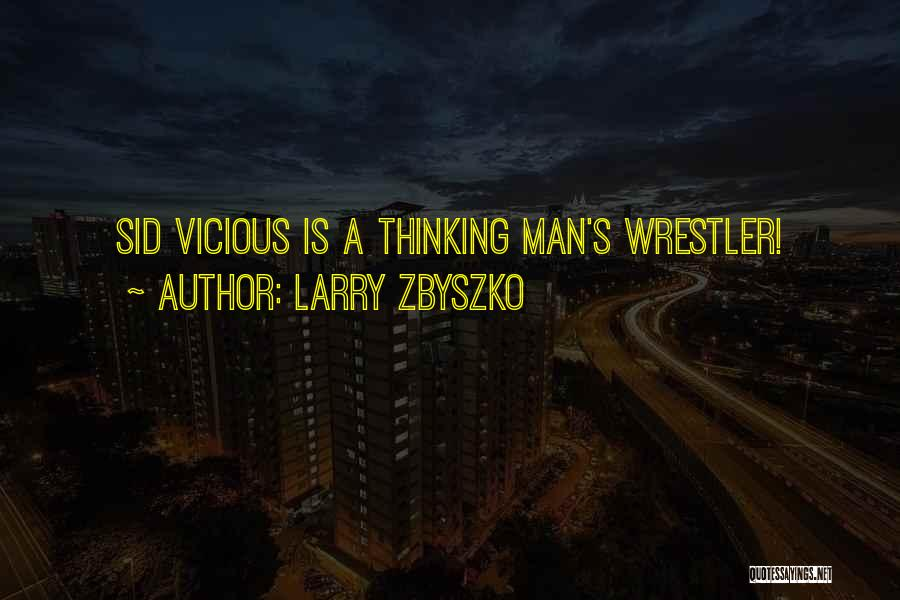 Sid Vicious Wrestler Quotes By Larry Zbyszko