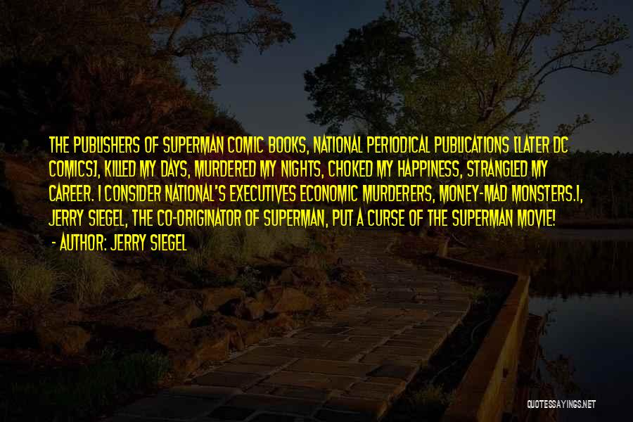 Siegel Quotes By Jerry Siegel