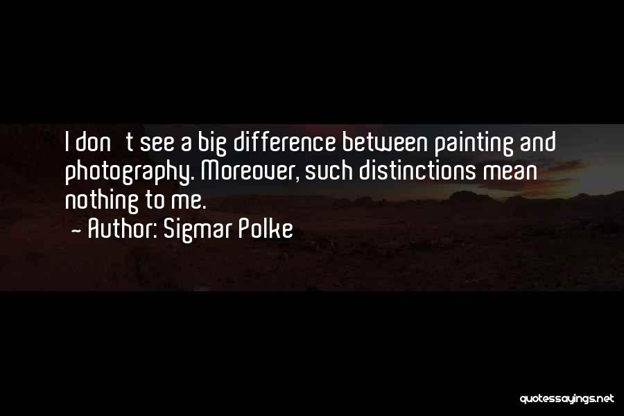 Sigmar Polke Quotes 728201