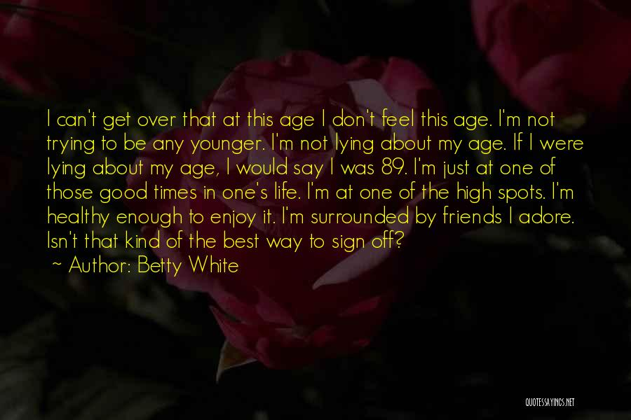 Sign Of The Times Quotes By Betty White