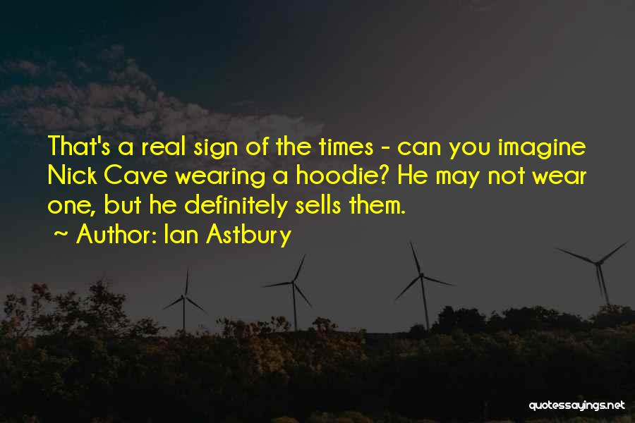 Sign Of The Times Quotes By Ian Astbury