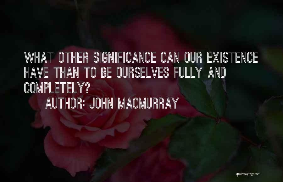 Significance Quotes By John Macmurray