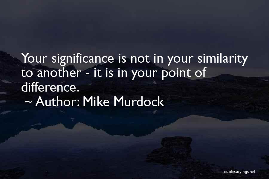 Significance Quotes By Mike Murdock