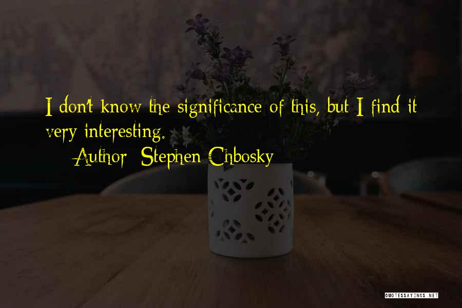 Significance Quotes By Stephen Chbosky