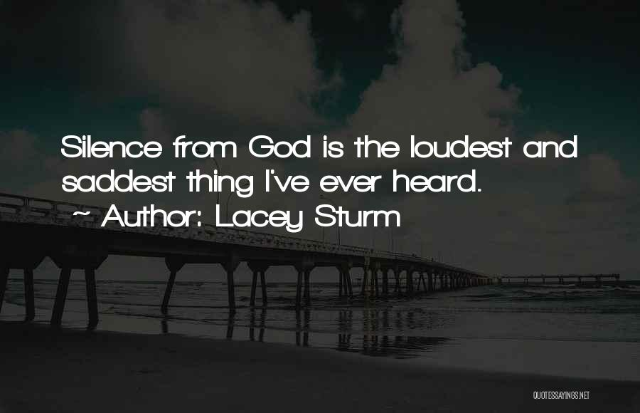 Silence Is The Loudest Quotes By Lacey Sturm
