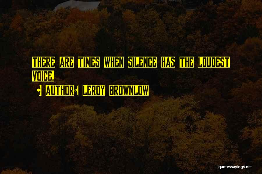 Silence Is The Loudest Quotes By Leroy Brownlow