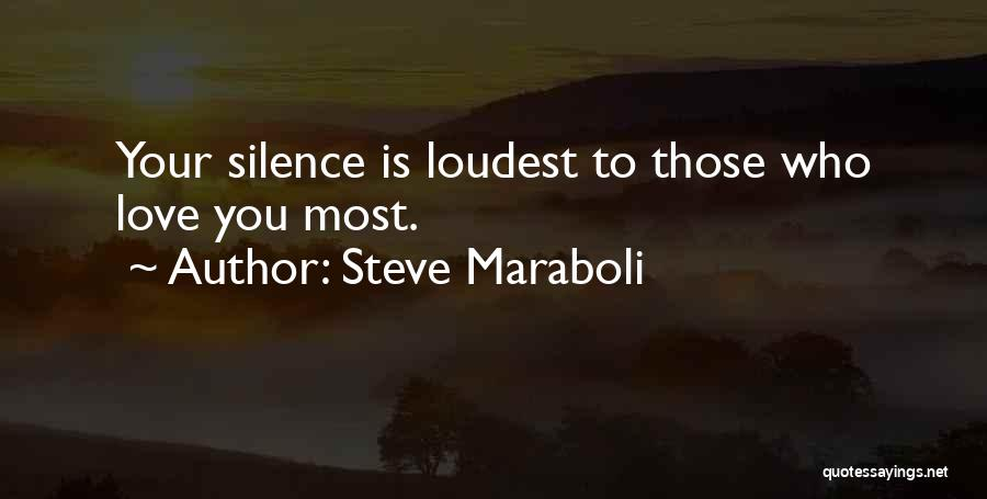 Silence Is The Loudest Quotes By Steve Maraboli