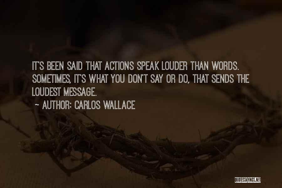 Silence Louder Than Words Quotes By Carlos Wallace