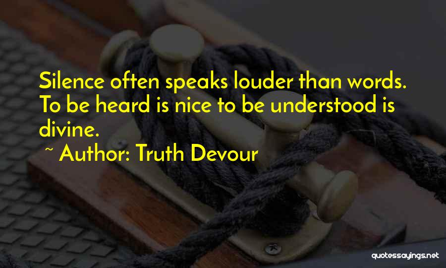 Silence Louder Than Words Quotes By Truth Devour
