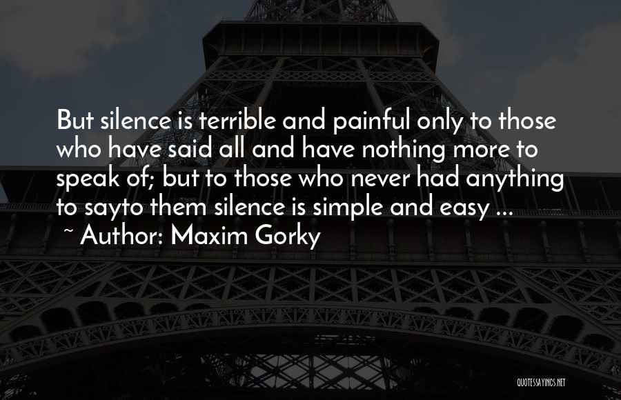 Silence Painful Quotes By Maxim Gorky
