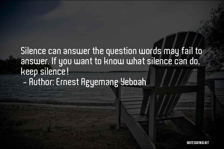 Silent Is The Best Answer Quotes By Ernest Agyemang Yeboah