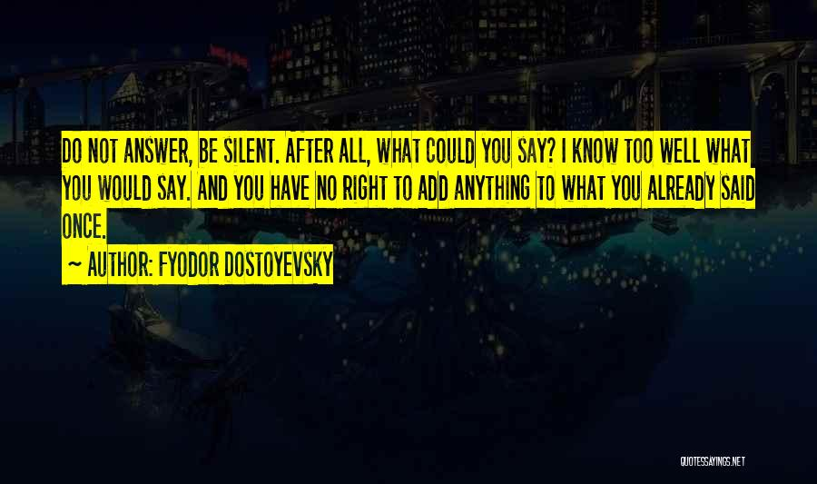 Silent Is The Best Answer Quotes By Fyodor Dostoyevsky