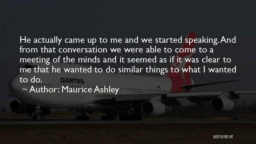 Similar Minds Quotes By Maurice Ashley