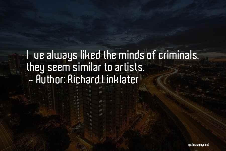 Similar Minds Quotes By Richard Linklater
