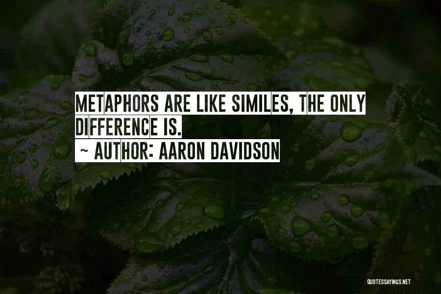 Similes And Metaphors Quotes By Aaron Davidson