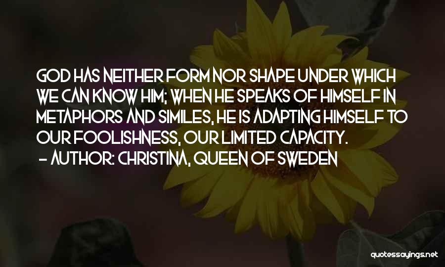 Similes And Metaphors Quotes By Christina, Queen Of Sweden