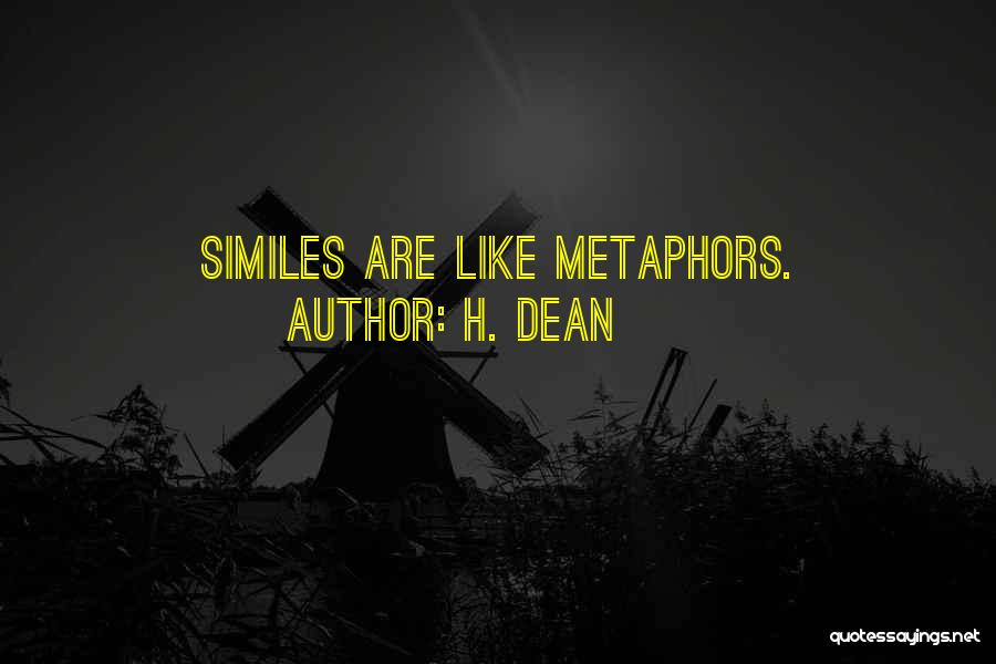 Similes And Metaphors Quotes By H. Dean