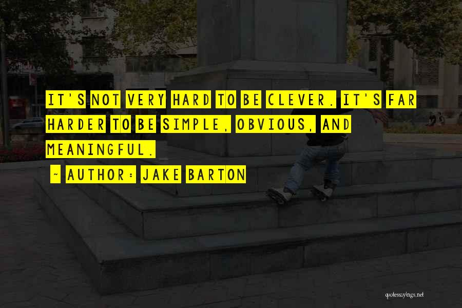 Simple But Meaningful Quotes By Jake Barton