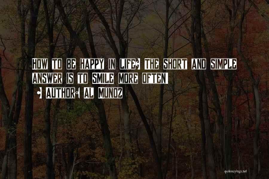 Simple Happy Life Quotes By Al Munoz