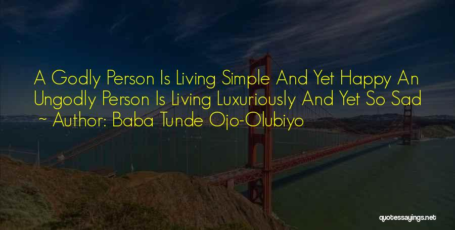 Simple Happy Life Quotes By Baba Tunde Ojo-Olubiyo