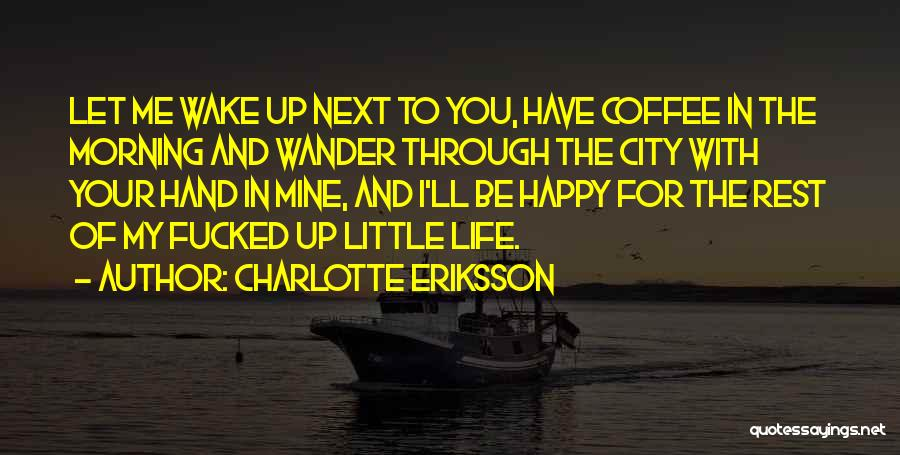 Simple Happy Life Quotes By Charlotte Eriksson