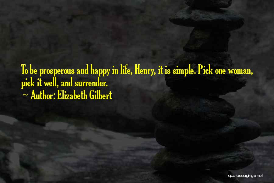 Simple Happy Life Quotes By Elizabeth Gilbert