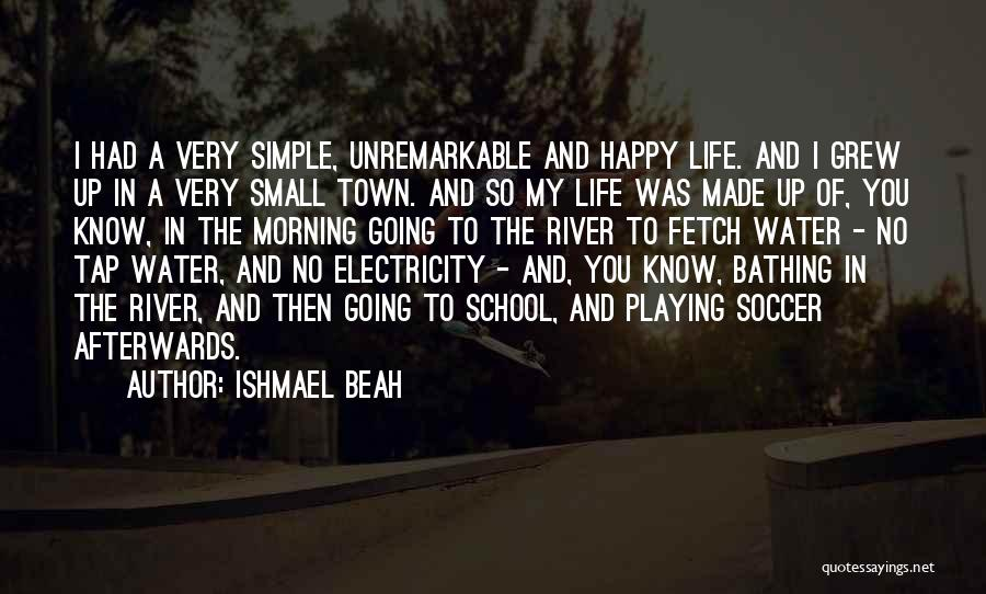 Simple Happy Life Quotes By Ishmael Beah