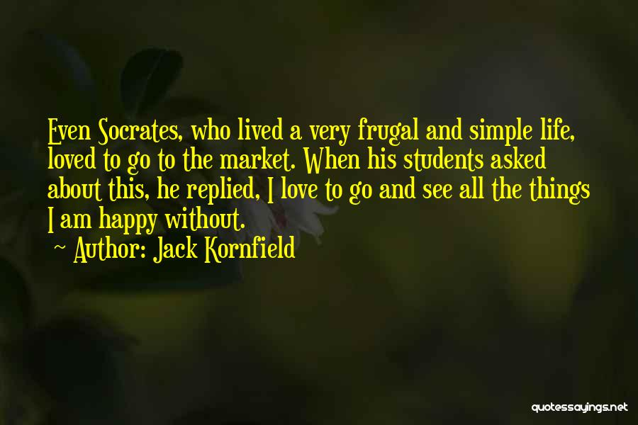 Simple Happy Life Quotes By Jack Kornfield