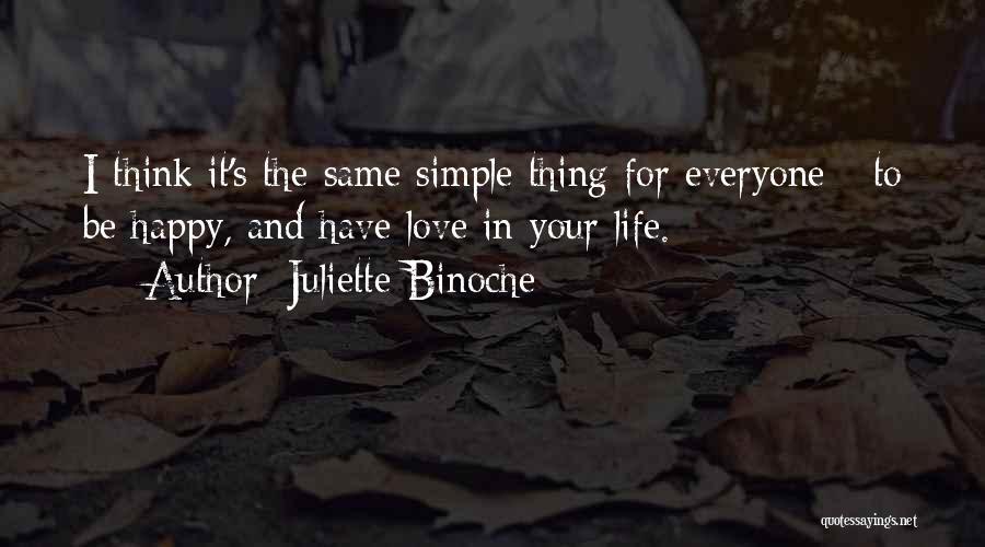 Simple Happy Life Quotes By Juliette Binoche