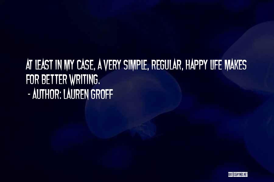 Simple Happy Life Quotes By Lauren Groff