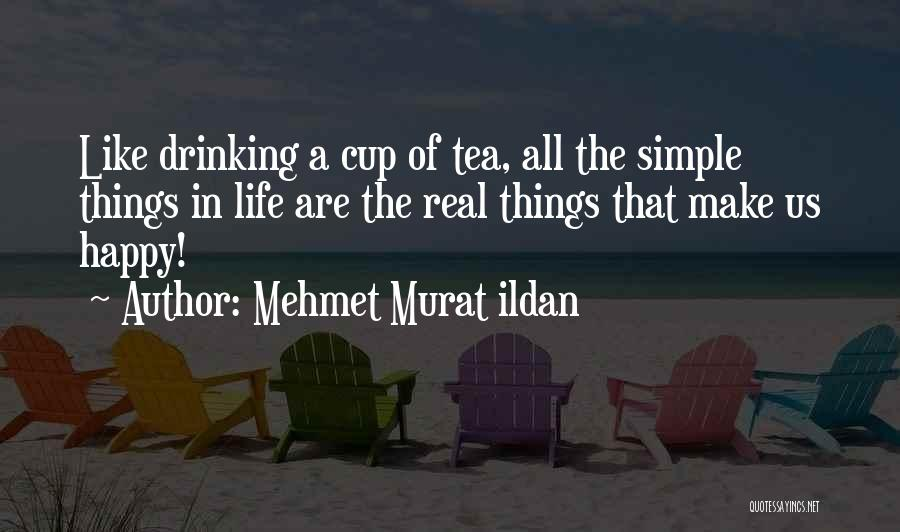Simple Happy Life Quotes By Mehmet Murat Ildan