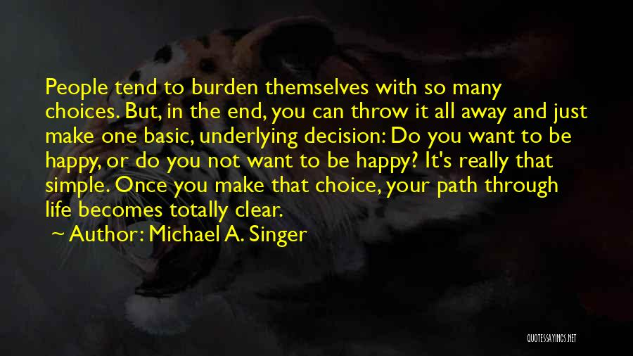 Simple Happy Life Quotes By Michael A. Singer