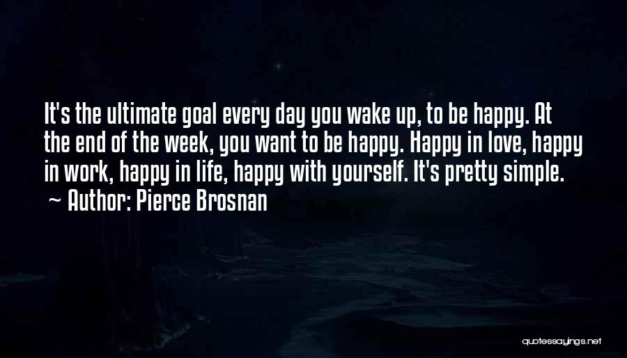 Simple Happy Life Quotes By Pierce Brosnan