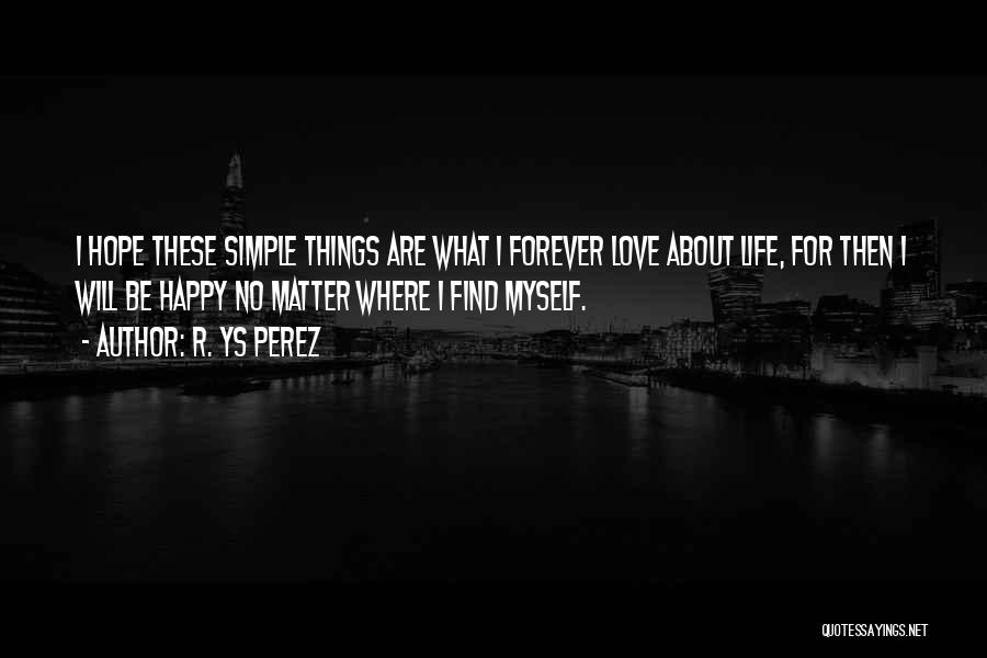Simple Happy Life Quotes By R. YS Perez