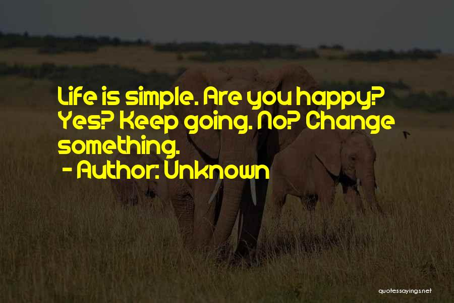 Simple Happy Life Quotes By Unknown