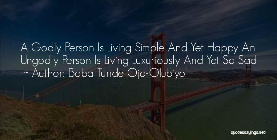 Simple Life But Happy Quotes By Baba Tunde Ojo-Olubiyo