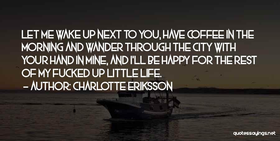 Simple Life But Happy Quotes By Charlotte Eriksson