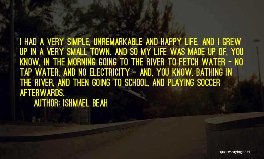 Simple Life But Happy Quotes By Ishmael Beah