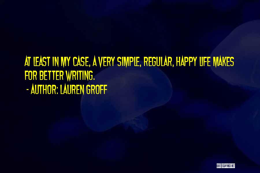Simple Life But Happy Quotes By Lauren Groff